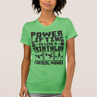 Powerlifting Is Like A Triathlon For Real Women T-shirt