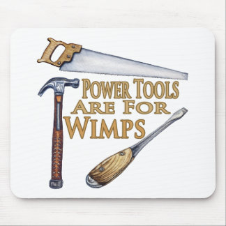 Powertools Are For Wimps Mouse Pad