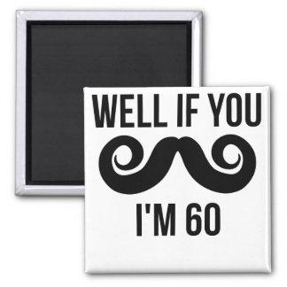 Pozo si usted bigote yo es 60 imán cuadrado