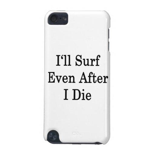 Practicaré surf incluso después I para morir