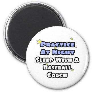 Practice At Night...Sleep With a Baseball Coach Magnet