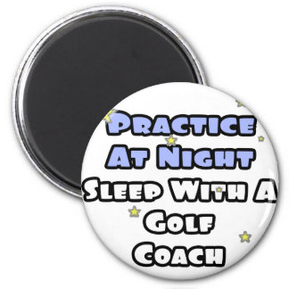 Practice At Night...Sleep With a Golf Coach Refrigerator Magnets
