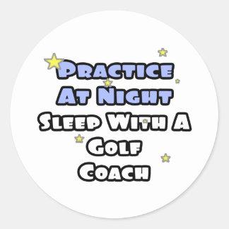 Practice At Night...Sleep With a Golf Coach Round Sticker