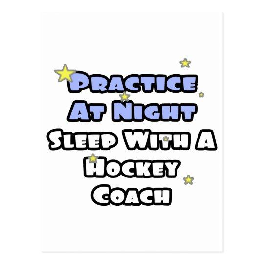 Practice At Night...Sleep With a Hockey Coach Postcard