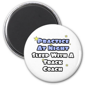 Practice At Night...Sleep With a Track Coach Refrigerator Magnet