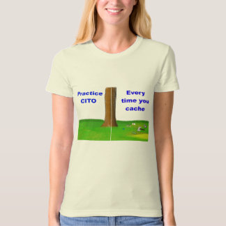Practice CITO every time you cache. T-Shirt