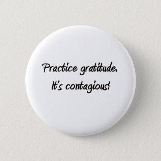 Practice gratitude. It's contagious! Button