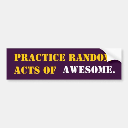 PRACTICE RANDOM ACTS OF AWESOME CAR BUMPER STICKER