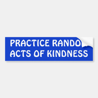 PRACTICE RANDOM ACTS OF KINDNESS CAR BUMPER STICKER