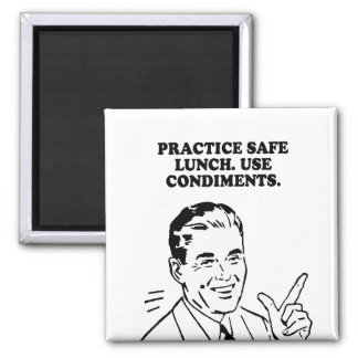PRACTICE SAFE LUNCH - USE CONDIMENTS T-shirt Magnet