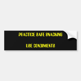 PRACTICE SAFE SNACKING USE CONDIMENTS BUMPER STICKER