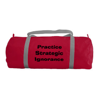 """Practice Strategic Ignorance"" Gym Bag"