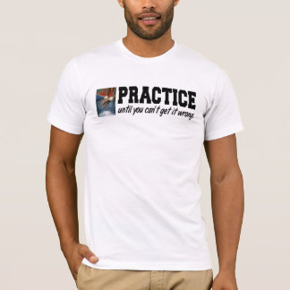 Practice Until You Can't Get It Wrong Mens T-shirt