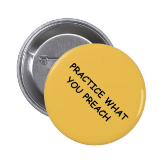 PRACTICE WHAT YOU PREACH ADVICE QUOTES MOTIVATIONA 2 INCH ROUND BUTTON