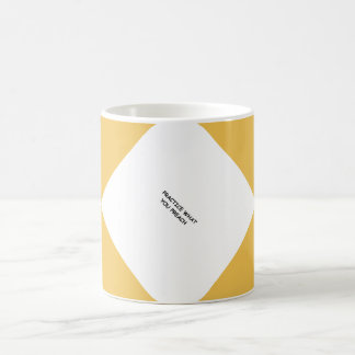 PRACTICE WHAT YOU PREACH ADVICE QUOTES MOTIVATIONA COFFEE MUG