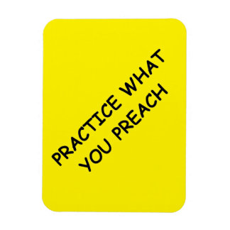 PRACTICE WHAT YOU PREACH ADVICE QUOTES MOTIVATIONA RECTANGULAR PHOTO MAGNET
