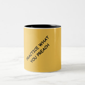 PRACTICE WHAT YOU PREACH ADVICE QUOTES MOTIVATIONA Two-Tone COFFEE MUG