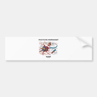 Practicing Neurologist Inside (Neuron Synapse) Bumper Sticker