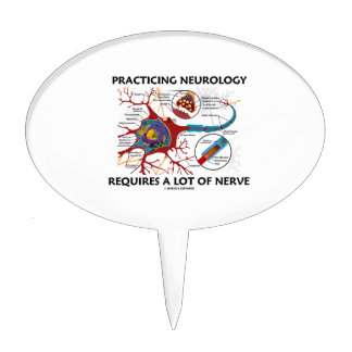 Practicing Neurology Requires A Lot Of Nerve Cake Topper