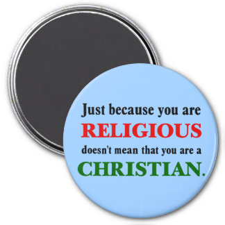 Practicing religion isn't practicing Christianity Magnet