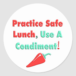 Practise Safe Lunch, Use a Condiment T-Shirts! Classic Round Sticker
