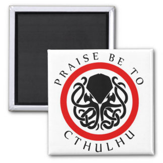 Praise Be To Cthulhu Magnet
