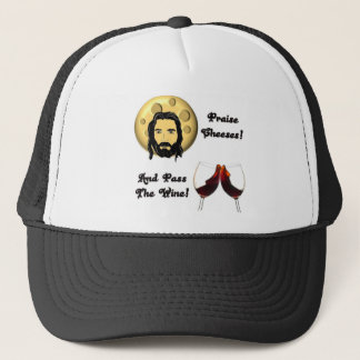 Praise Cheeses!  And Pass The Wine! Trucker Hat