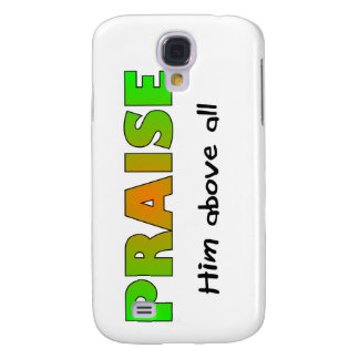 Praise him above all else Christian saying Samsung Galaxy S4 Cover