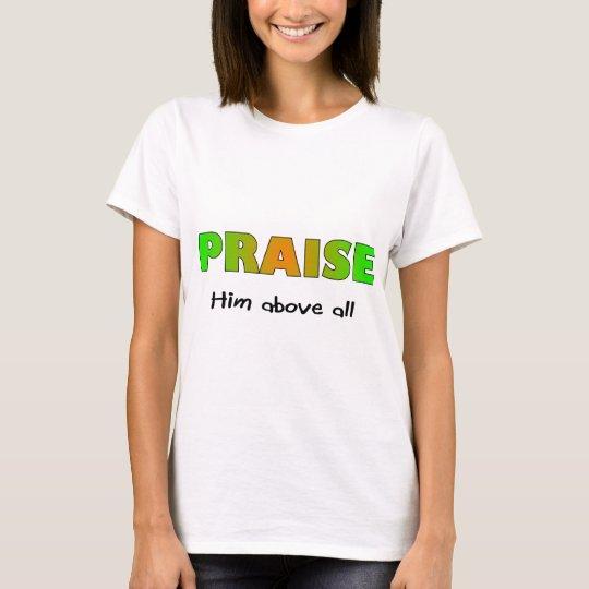Praise him above all else Christian saying T-Shirt