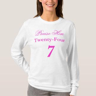 Praise Him Twenty Four 7 T-Shirt