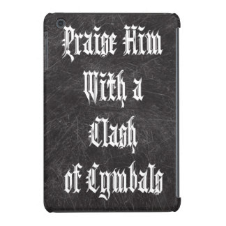 Praise Him with a Clash of Cymbals iPad Mini Retina Cover