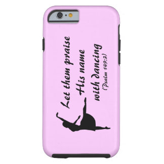 Praise Him with Dancing Case Tough iPhone 6 Case