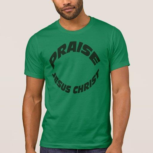 Praise Jesus Christ. T Shirts
