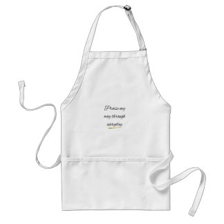 Praise My Way Through Everyday Adult Apron