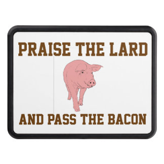 PRAISE THE LARD AND PASS THE BACON TOW HITCH COVER