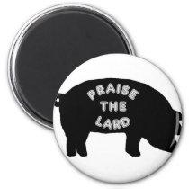 Praise the Lard Magnet