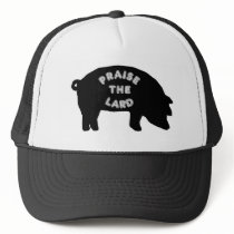 Praise the Lard Trucker Hat