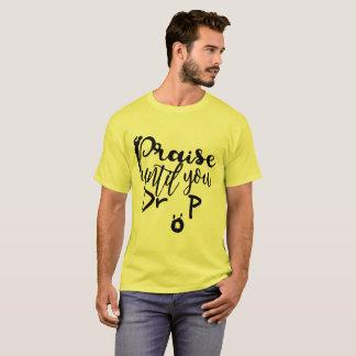 Praise Until You Drop T-Shirt