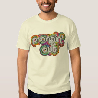 Prangin' Out Shirt