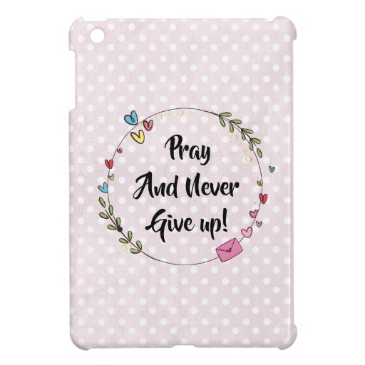 Pray And Never Give Up Case for the iPad Mini
