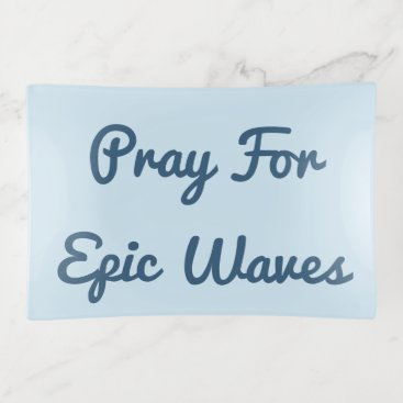 Beach Themed Pray For Epic Waves Trinket Trays