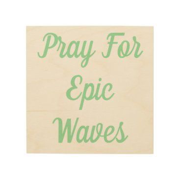 Beach Themed Pray For Epic Waves Wood Wall Art