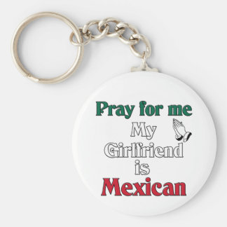 Pray for me Girlfriend is Mexican Key Chains