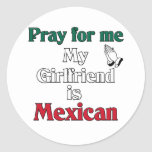 Pray for me Girlfriend is Mexican Classic Round Sticker