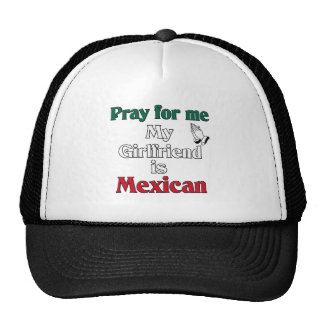 Pray for me Girlfriend is Mexican Trucker Hat