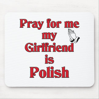Pray for me Girlfriend is Polish Mouse Pad