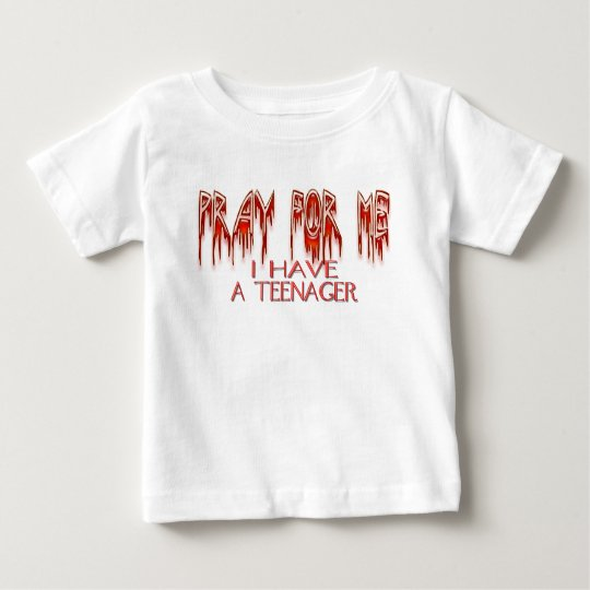 Pray For Me I Have A Teenager Baby T-Shirt