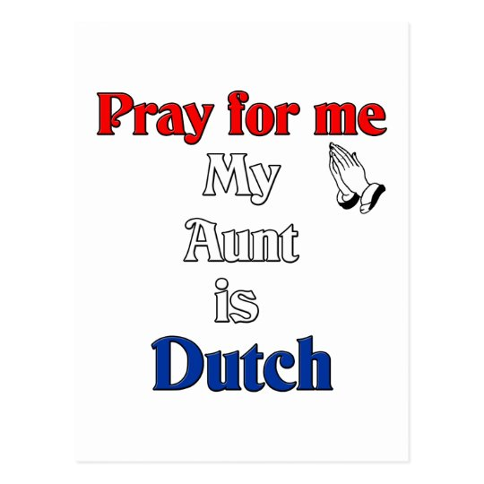 Pray for me my Aunt is Dutch Postcard