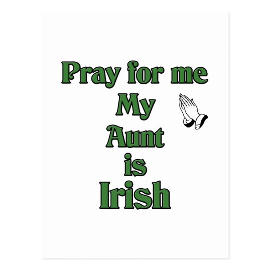 Pray for me My Aunt is Irish. Postcard
