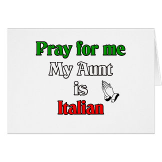 Pray for me my Aunt is Italian Greeting Card